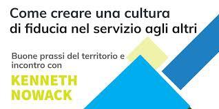 Creare cultura di fiducia nel servizio agli altri. Buone prassi del territorio e incontro con Kenneth Nowack.