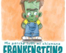 Ma perchè tutti mi chiamano Frankenstein?